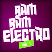 Play & Download Bam Bam Electro, Vol. 1 by Various Artists | Napster