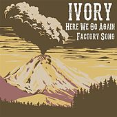 Here We Go Again / Factory Song by Ivory