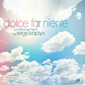 Dolce Far Niente (Compiled & mixed By Serge Kraplya) by Various Artists