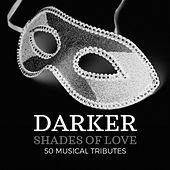Play & Download Darker Shades of Love: 50 Musical Tributes by Various Artists | Napster