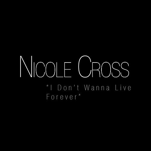 I Don't Wanna Live Forever di Nicole Cross