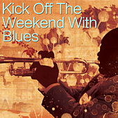 Kick Off The Weekend With Blues von Various Artists
