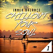 Inner Balance: Chillout Your Soul 1 by Various Artists