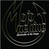 Play & Download Surrender to the boogie by Mojo Machine | Napster