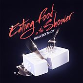 Eating Food in the Shower by Ninja Sex Party