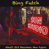 What's Old Becomes New Again by Bing Futch