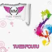 Play & Download Tu Es Foutu by Music Makers | Napster