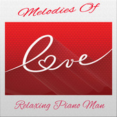 Play & Download Melodies of Love by Relaxing Piano Man | Napster