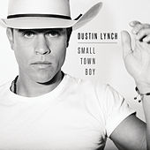 Small Town Boy by Dustin Lynch