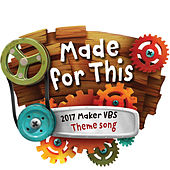 Play & Download Made for This (2017 Maker Vbs Theme Song) - Single by GroupMusic  | Napster