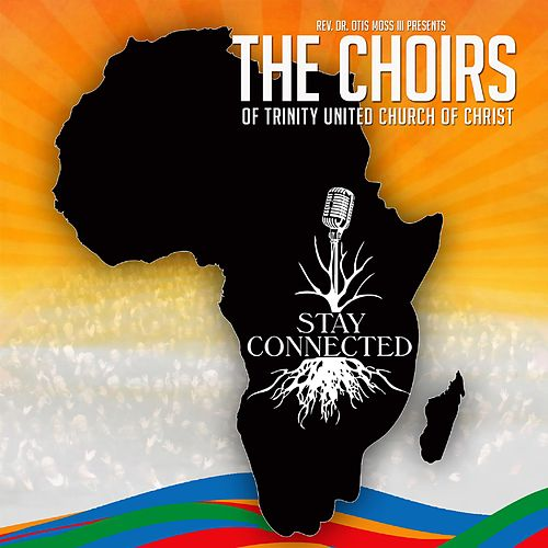 Play & Download Stay Connected by The Choirs of Trinity United Church of Christ | Napster