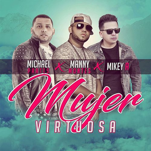 Play & Download Mujer Virtuosa (feat. Mikey A & Michael Pratts) by Manny Montes | Napster