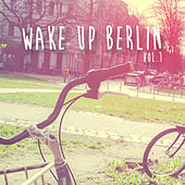 Play & Download Wake Up Berlin, Vol. 1 by Various Artists | Napster