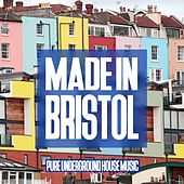 Play & Download Made in Bristol, Vol. 1 - Pure Underground House Music by Various Artists | Napster