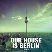 Play & Download Our House Is Berlin, Vol. 2 by Various Artists | Napster