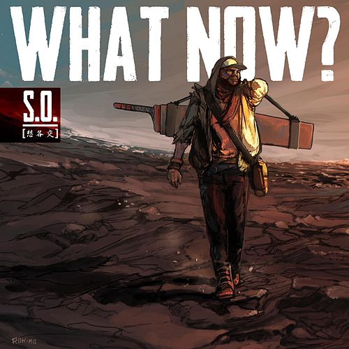 Play & Download What Now? by S.O. | Napster