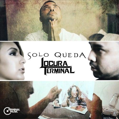 Solo Queda by Locura Terminal