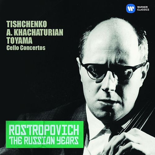 Play & Download Tishchenko, Khachaturian & Toyama: Cello Concertos (The Russian Years) by Mstislav Rostropovich | Napster