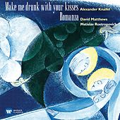 Play & Download Knaifel: Make me drunk with your kisses - Matthews, David: Romanza (Live) by Mstislav Rostropovich | Napster