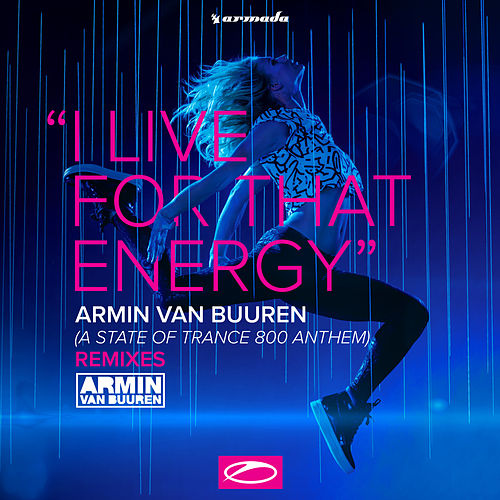 Play & Download I Live For That Energy (ASOT 800 Theme) (Remixes) by Armin Van Buuren | Napster