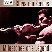 Milestones of a Legend - Christian Ferras, Vol. 6 by Christian Ferras