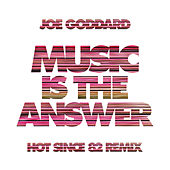 Play & Download Music Is The Answer (Hot Since 82 Remix) by Joe Goddard | Napster