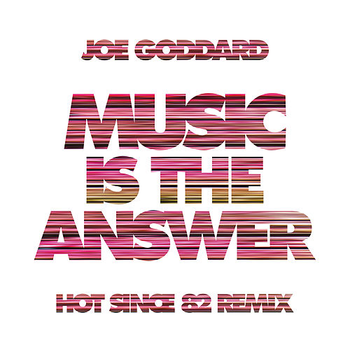 Music Is The Answer (Hot Since 82 Remix) by Joe Goddard