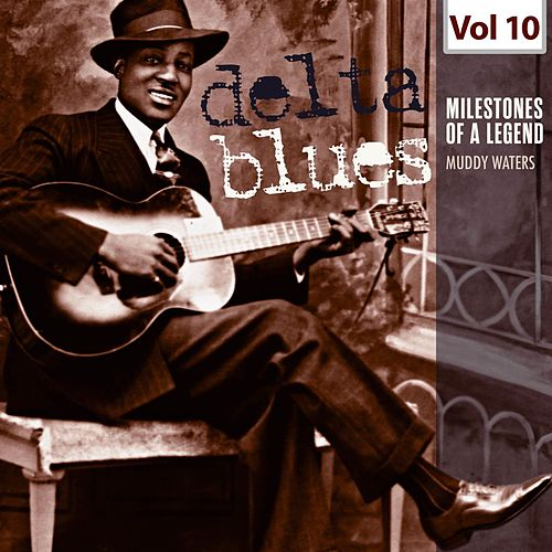 Milestones of a Legend - Delta Blues, Vol. 10 von Muddy Waters