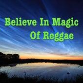 Believe In Magic Of Reggae von Various Artists