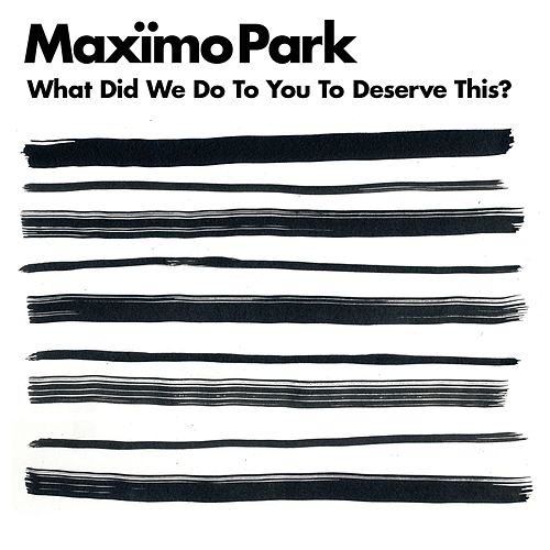 Play & Download What Did We Do to You to Deserve This? by Maximo Park | Napster