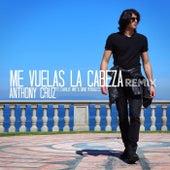 Me Vuelas La Cabeza Remix (feat. Charlee Way & David Versailles) - Single by Anthony Cruz