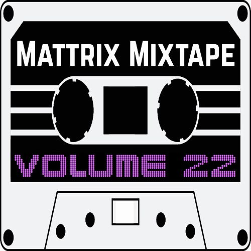 Mattrix Mixtape: Volume 22 by Various Artists