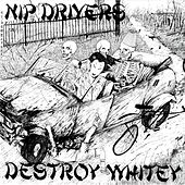 Play & Download Destroy Whitey by Nip Drivers | Napster