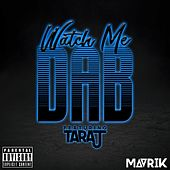 Play & Download Watch Me Dab (feat. Taraj) by Mavrik | Napster