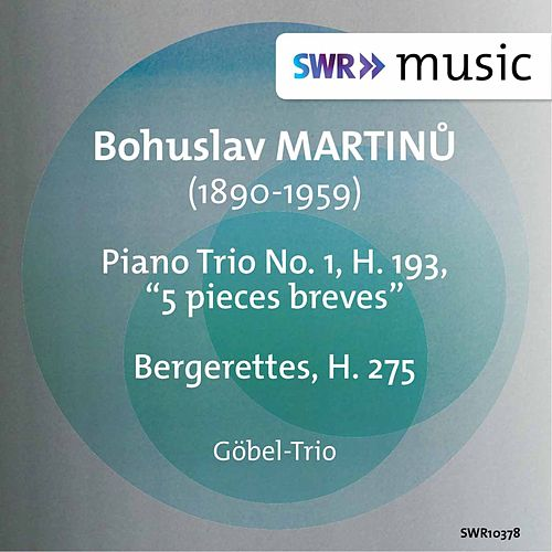Play & Download Martinu: 5 Pièces brèves & Bergerettes by The Göbel Trio Berlin | Napster