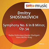 Play & Download Shostakovich: Symphony No. 6 in B Minor, Op. 54 by Hans Müller-Kray | Napster