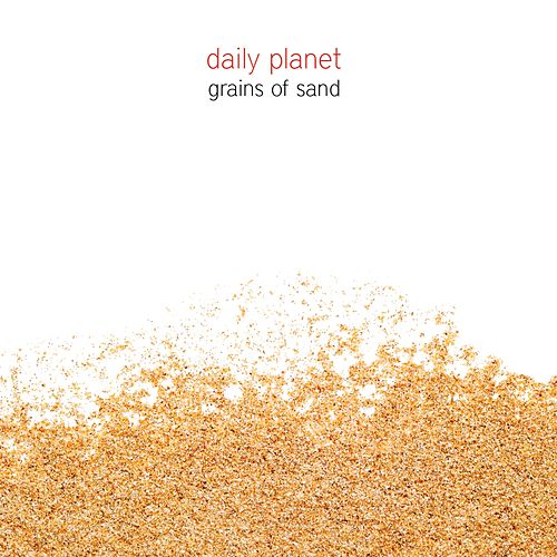 Grains Of Sand by Daily Planet
