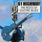 Play & Download 61 Highway: The Roots of Electric Blues by Various Artists | Napster