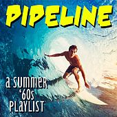 Pipeline: A Summer '60s Playlist by Various Artists