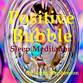 Play & Download Positive Bubble Sleep Meditation by Jason Stephenson | Napster
