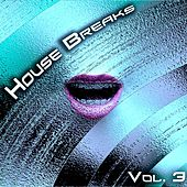 Play & Download House Breaks, Vol. 3 by Various Artists | Napster