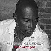 Ever Changed by Marlon Saunders