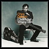 I Didn't Get Where I Am (Deluxe Edition) by Chris Difford
