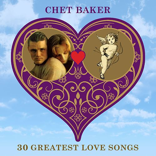 30 Greatest Love Songs von Chet Baker