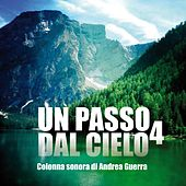 Play & Download Un passo dal cielo, Vol. 4 (Colonna sonora originale della serie TV) by Andrea Guerra | Napster