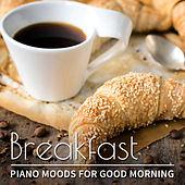 Play & Download Breakfast: Piano Moods for Good Morning, Relaxing Smooth Jazz, Café Lounge Piano Bar and Instrumental Background Music by Jazz Music Collection | Napster
