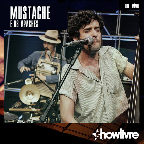 Play & Download Mustache e os Apaches no Estúdio Showlivre (Vol I ao Vivo) by Mustache e os Apaches | Napster
