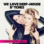 We Love Deep-House B*tches, Vol. 2 by Various Artists