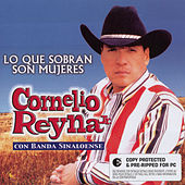 Play & Download Lo Que Sobran Son Mujeres by Cornelio Reyna | Napster