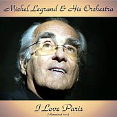 Play & Download I Love Paris (Remastered 2017) by Michel Legrand | Napster